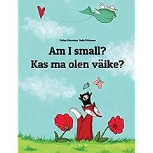Am I small? Kas ma olen väike?: Children's Picture Book English-Estonian (Bilingual Edition)
