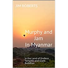 Murphy and Jam in Myanmar: In the Land of Endless Temples and Giant Buddhas (How to Have Adventures)