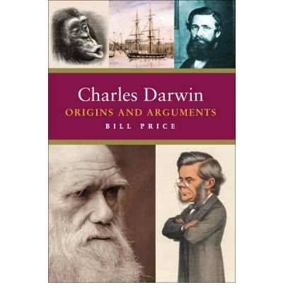 [(Charles Darwin: Origins and Arguments)] [ By (author) Bill Price ] [April, 2009]