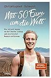 Mit 50 Euro um die Welt: Wie ich mit wenig in der Tasche loszog und als reicher Mensch zurückkam.