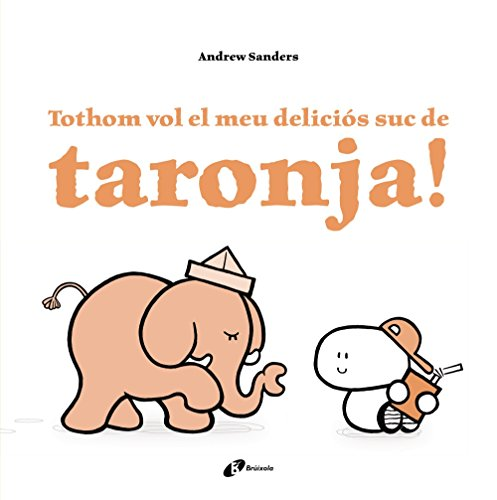 Portada del libro Tothom vol el meu deliciós suc de taronja! (Catalá - A Partir De 3 Anys - Àlbums - Altres Àlbums)