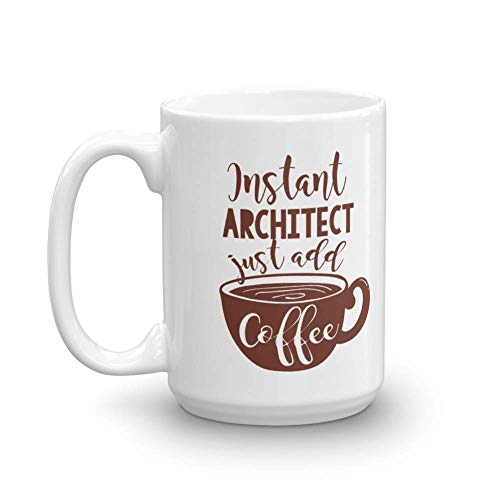 Instant Architect Coffee & Tea Gift Mug And Best Ceramic Cup Gifts for Men & Women American Architects, Young Architect, Chief Architect & Home Architect (15oz)