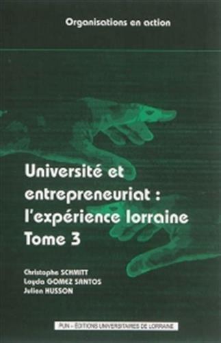 Université et entrepreneuriat : l'expérience lorraine : Tome 3 par Christophe Schmitt