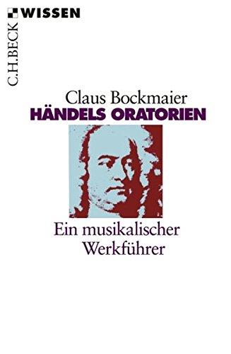 Händels Oratorien: Ein musikalischer Werkführer