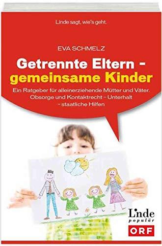 Getrennte Eltern - gemeinsame Kinder: Ein Ratgeber für alleinerziehende Mütter und Väter. Obsorge und Kontaktrecht – Unterhalt – staatliche Hilfen (Ausgabe Österreich)
