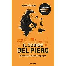 Il codice Del Piero: Come rendere al massimo in ogni sport (Italian Edition)