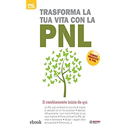 Trasforma La Tua Vita Con La Pnl: Il Cambiamento Inizia Da Qui: Il Tuo Successo Inizia Da Qui (Pnl Per Tutti)