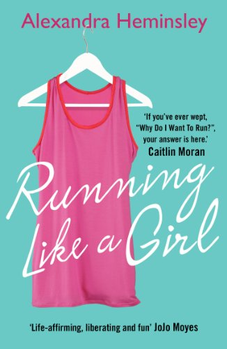 Running Like a Girl di Alexandra Heminsley