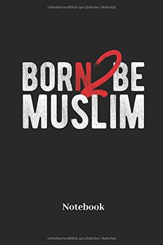 Born To Be Muslim Notebook: Liniertes Notizbuch für Gläubige, Gebets und Religion Fans - Notizheft, Klatte für Männer, Frauen und Kinder