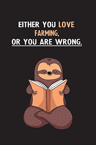 Either You Love Farming, Or You Are Wrong.: Yearly Home Family Planner with Philoslothical Sloth Help