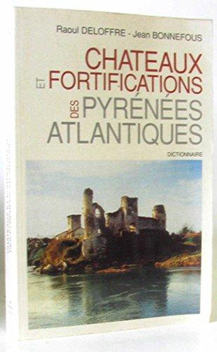 Chteaux et fortifications des Pyrnes-Atlantiques: Dictionnaire