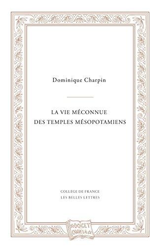 La vie méconnue des temples mésopotamiens (Docet omnia t. 1) par Dominique Charpin
