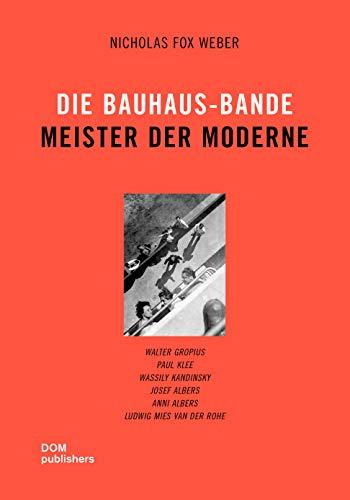 Die Bauhaus-Bande. Meister der Moderne: Walter Gropius, Paul Klee, Wassily Kandinsky, Josef Albers, Anni Albers, Ludwig Mies van der Rohe Buch-Cover