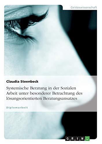 Systemische Beratung in der Sozialen Arbeit unter besonderer Betrachtung des lösungsorientierten Beratungsansatzes