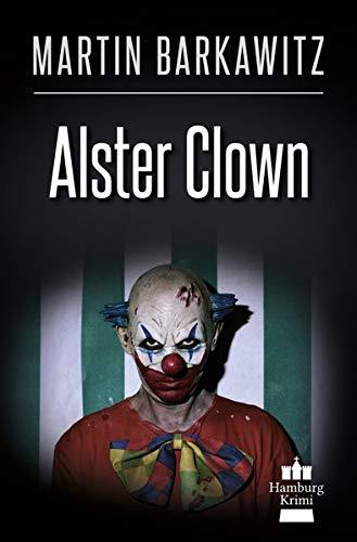 Alster Clown: SoKo Hamburg 21 - Ein Heike Stein Krimi (Soko Hamburg - Ein Fall für Heike Stein)