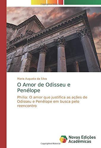 O Amor de Odisseu e Penélope: Philia: O amor que justifica as ações de Odisseu e Penélope em busca pelo reencontro