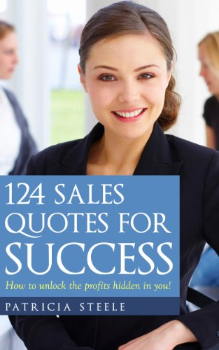 124 Sales Quotes for Success: How to unlock the profits hidden inside of you!