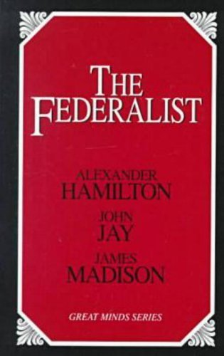 The Federalist (Great Minds Series) by Hamilton, Alexander, Madison, James, Jay, John (1999) Paperback