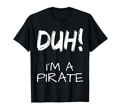 Duh! I'm A Pirate Costume Funny Halloween Party  T-Shirt