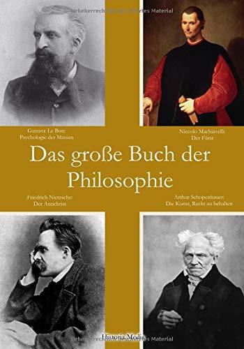 Das Große Buch der Philosophie (Psychologie der Massen, Der Fürst, Der Antichrist, Die Kunst, Recht zu behalten)
