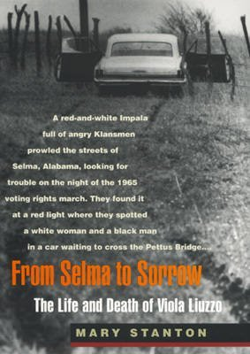 [From Selma to Sorrow: The Life and Death of Viola Liuzzo] (By: Mary Stanton) [published: September, 2000]