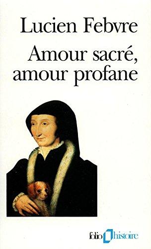 Amour sacré, amour profane: Autour de l'«Heptaméron» (Folio Histoire t. 74)
