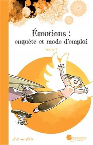Émotions : enquête et mode d'emploi. Tome 1