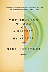 The Shaking Woman or A History of My Nerves by Siri Hustvedt (2010-03-02)