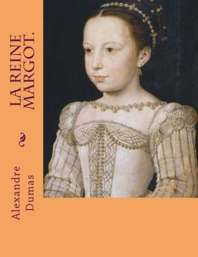 La reine Margot. par M. Alexandre Dumas