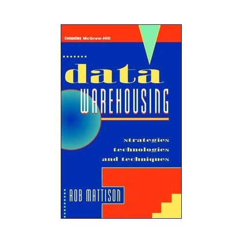 [(Data Warehousing : Strategies, Technologies and Techniques)] [By (author) Robert M. Mattison] published on (May, 1996)