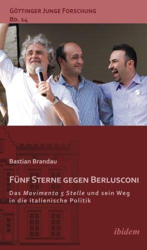 Fünf Sterne gegen Berlusconi. Das Movimento 5 Stelle und sein Weg in die italienische Politik (Göttinger Junge Forschung)