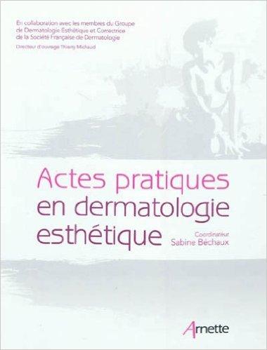 Actes pratiques en dermatologie esthétique de Sabine Béchaux,Thierry Michaud ( 15 mars 2012 )