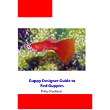 Guppy Designer's Guide to Red Guppies (Guppy Designer Guide to Guppy Color Strains Book 4) (English Edition)