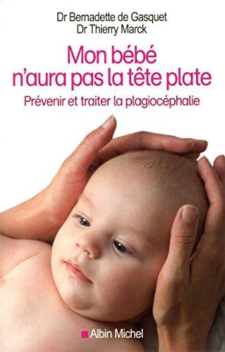 MON BEBE N'AURA PAS LA TETE PLATE-Prévenir et traiter la plagiocéphalie