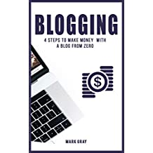 Blogging: 4 Steps to Make Money  with a Blog from Zero (Blog 4 Steps)