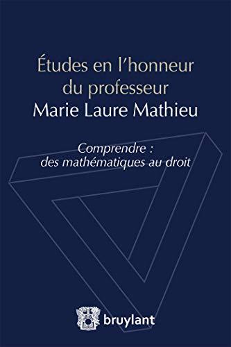 Études en l'honneur du professeur Marie Laure Mathieu: Comprendre : des mathématiques au droit