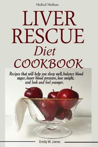 Liver Rescue Diet Cookbook: : Recipes that will help you sleep well, balance blood sugar, lower blood pressure, lose weight, and look and feel younger.