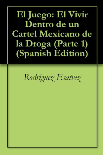 El Juego Parte 1: El Vivir Dentro de un Cartel Mexicano de la Droga