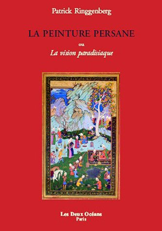 La peinture persane, ou la vision paradisiaque