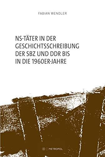 NS-Täter in der Geschichtsschreibung der SBZ und DDR bis in die 1960er-Jahre