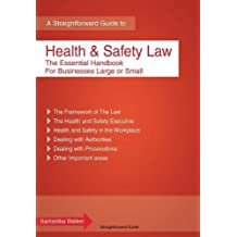 Health and Safety Law : The Essential Handbook for Businesses Large and Small (Straightforward Guide)