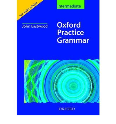 [(Oxford Practice Grammar Intermediate: Without Key)] [Author: John Eastwood] published on (December, 2006)