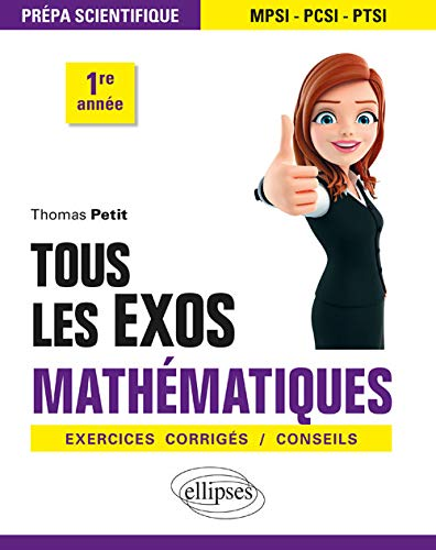 Tous les exos Mathématiques - Prépa scientifique 1re année - Exercices corrigés / Conseils par Petit Thomas