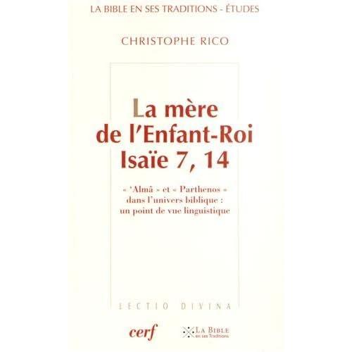 La mère de l'Enfant-Roi, Isaïe 7, 14 : ''Almâ' et 'parthenos' dans l'univers biblique : un point de vue linguistique