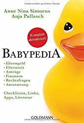 Babypedia: Elterngeld, Elternzeit, Anträge, Finanzen, Rechtsfragen, Ausstattung - Checklisten, Links, Apps, Literatur -   -