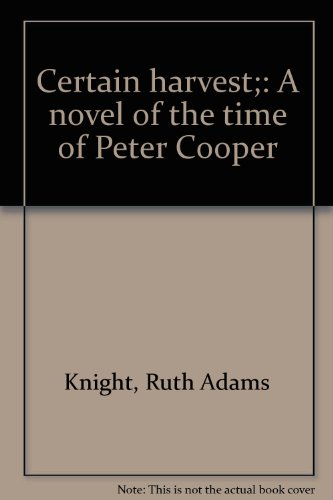 Certain harvest;: A novel of the time of Peter Cooper
