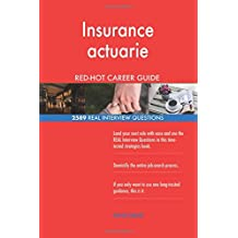 Insurance actuarie RED-HOT Career Guide; 2589 REAL Interview Questions