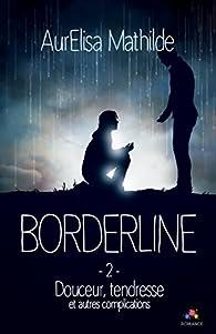 Borderline, tome 2 : Douceur, tendresse et autres complications par AurElisa Mathilde