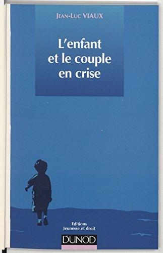 L'enfant et le couple en crise: Du conflit psychologique au contentieux juridique