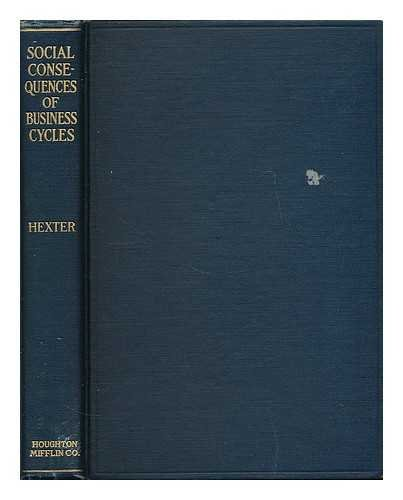 Social consequences of business cycles / by Maurice Beck Hexter ... with an introduction by Allyn A. Young